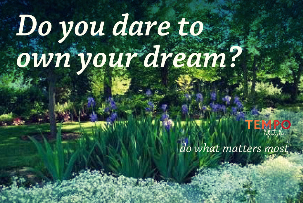 Do you dare to own your dream?