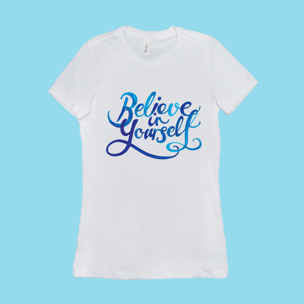 Believe In Yourself - Ladies T-Shirt