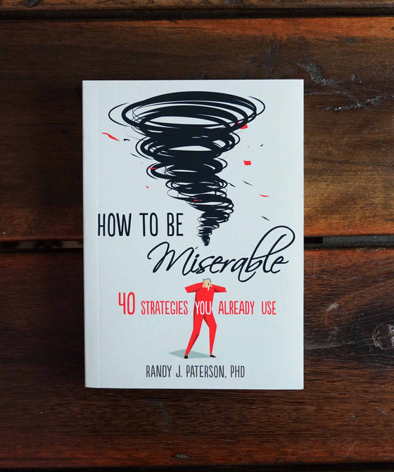 How To Be Miserable. 40 Strategies You Already Use.