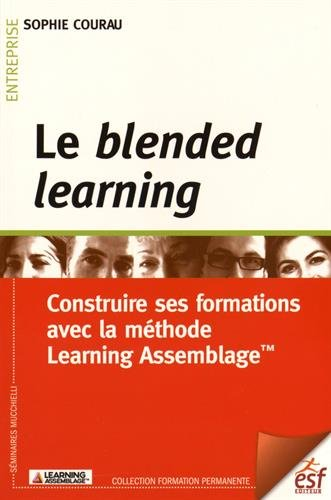 Le blended learning : Construire ses formations avec la méthode Learning Assemblage - Rayon FLE