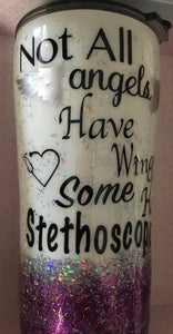"""Not All Angels have Wings some have Stethoscopes"" in 20 ounce"