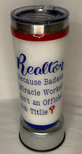 "Load image into Gallery viewer, Realtor, lender, broker tumblers are customized with ""Realtor"" Because Badass Miracle Worker Isn't an Official Job Title!"
