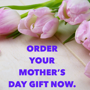 Order Mother's Day Gifts Now