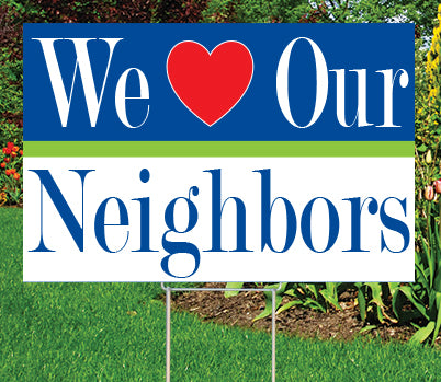 We Love Our Neighbors Yard Sign