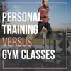 The Great Debate: PT or Gym Classes?