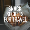 Snack Secrets For Travel