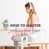 How To Master Working From Home By Baraa El Sabbagh, Personal Trainer, Sports Nutritionist, and Registered Dietician