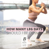How Many Leg Days Should I Be Doing? By Baraa El Sabbagh, Personal Trainer and Sports Nutritionist in Dubai