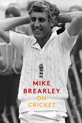 'ON CRICKET' BY MIKE BREARLEY - SIGNED COPY HARDBACK