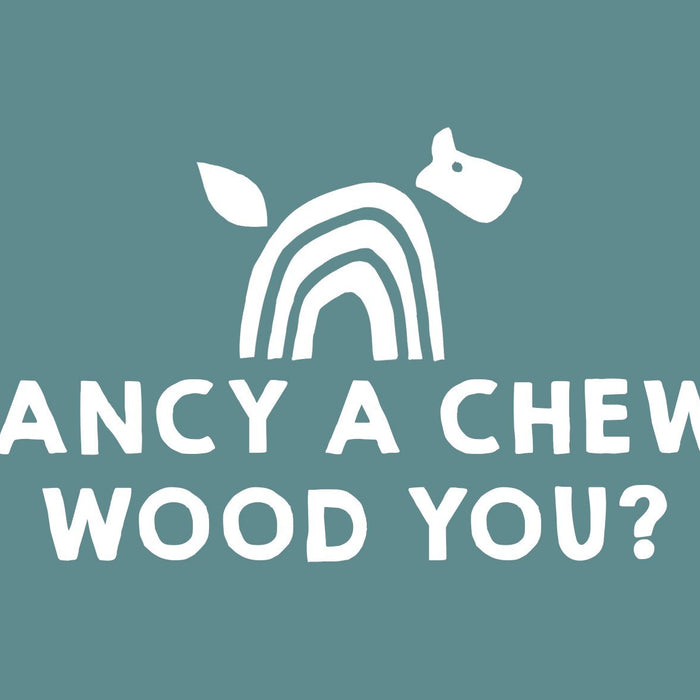 Fancy a Chew, Wood You?