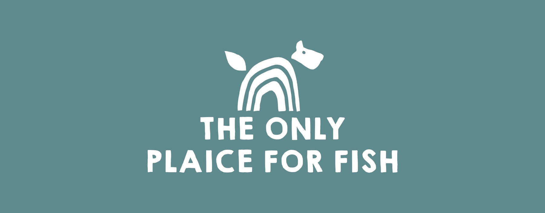 The Only Plaice for Fish
