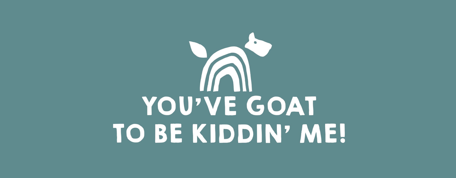 You've Goat to be Kiddin' Me
