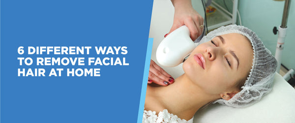 6 Different Ways To Remove Facial Hair At Hom