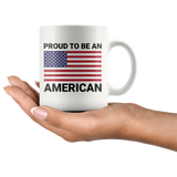 Proud to be an American Design on 11oz White Coffee Mug