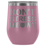 Dont Stress Meowt Wine Tumbler