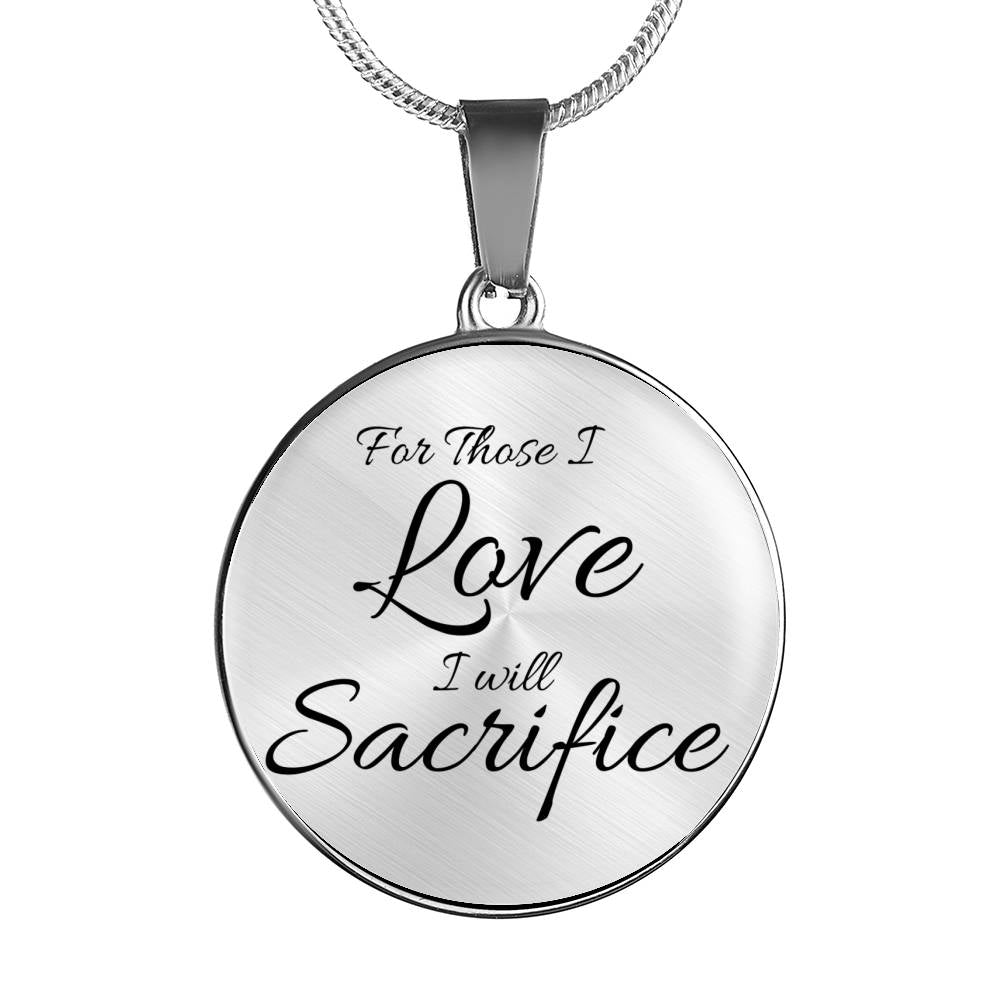 For Those I Love, I will Sacrifice on Circle Pendant