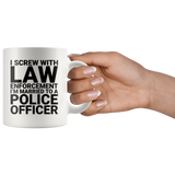 Funny Police Mug - I Screw with Law Enforcement - I'm Married to a Police Officer