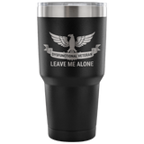 Dysfunctional Veteran - Leave Me Alone 30oz Tumbler