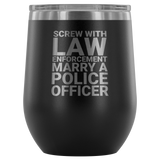 Screw with Law Enforcement - Marry a Police Officer Wine Tumbler