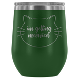 I'm Getting Meowied Wine Tumbler