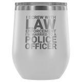 Funny Wine Tumbler - I Screw with Law Enforcement - I'm Married to a Police Officer