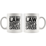 Screw with Law Enforcement - Marry a Police Officer Coffee Mug