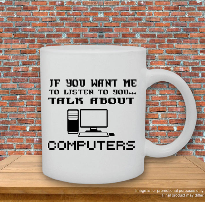 'If you want me to listen to you, talk about Computers.' Mug
