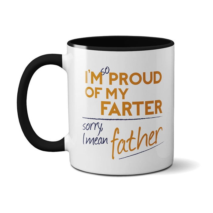 I'm so Proud of my Farter, Sorry, I mean Father (MUG) Funny Novelty Father's Day