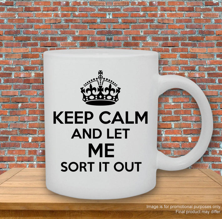 'Keep calm and let me sort it out.' Mug