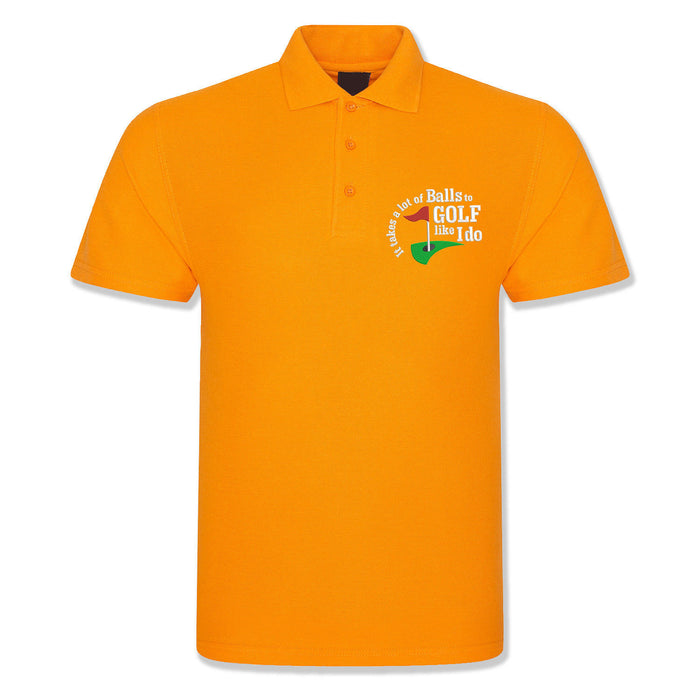 "Golf Polo - ""It takes a lot of balls to golf like I do"""