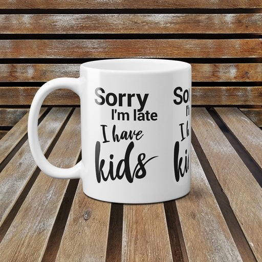 Sorry I'm Late I Have Kids Funny Novelty Ceramic Mug For Dad On Father's Day