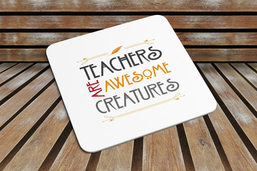 Teachers Are Awesome Creatures COASTER Funny Novelty Gift	End of School Year