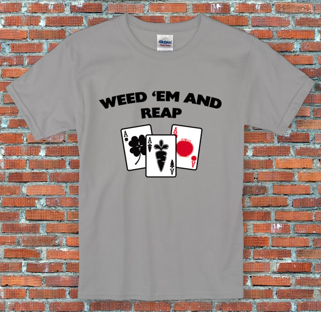 """Weed 'em and Reap"" Vegetable Cards Gardening Gift Funny Slogan Shirt S to 2XL"