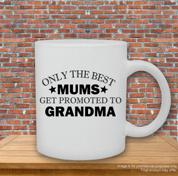 'Only the best Mums get promoted to Grandma.' Mug