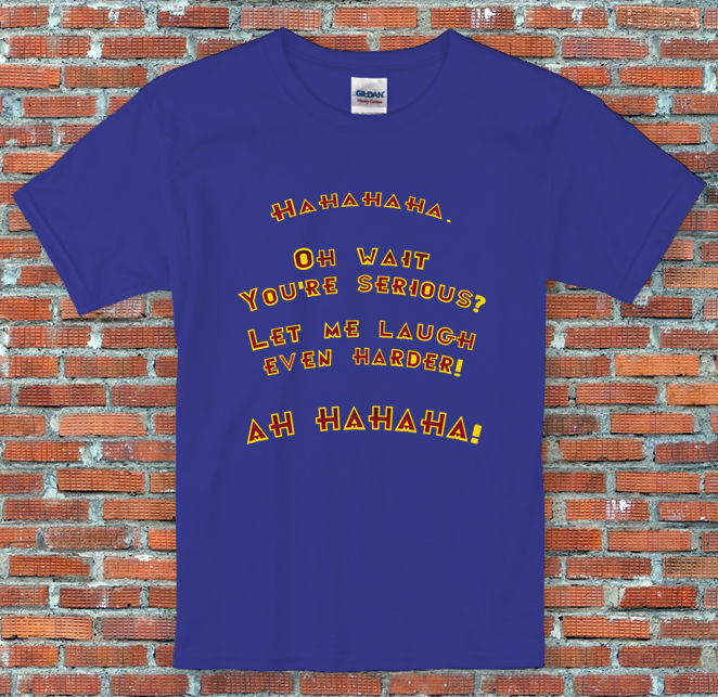 You're serious? Let me Laugh even Harder! Futurama Bender Quote T Shirt S to 2XL