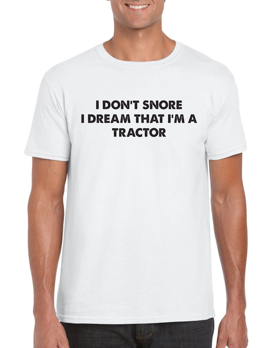 """ I Don't Snore , I Dream I Am A Tractor""  Funny Weird Sleep Gift Slogan T-Shirt"