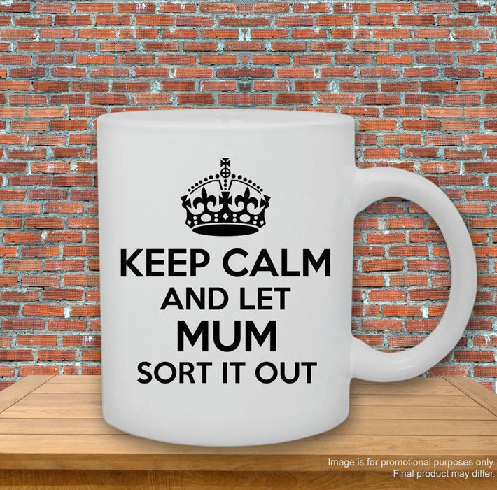 'Keep calm and let Mum sort it out.' funny slogan for mother Mug