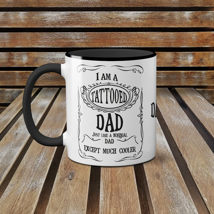 I Am A Tattooed Dad Just Like A Normal Dad Except Much Cooler 11Oz Ceramic Mug