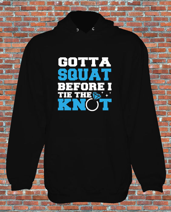 Gotta Squat before I tie the knot Workout Gym Fiance Training Hoodie S to 2XL