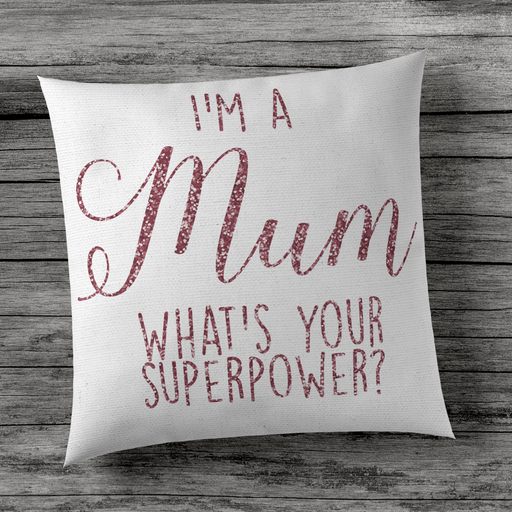 I'm a Mum, whats your Superpower? - Cushion Cover - Sparkly Rose Gold