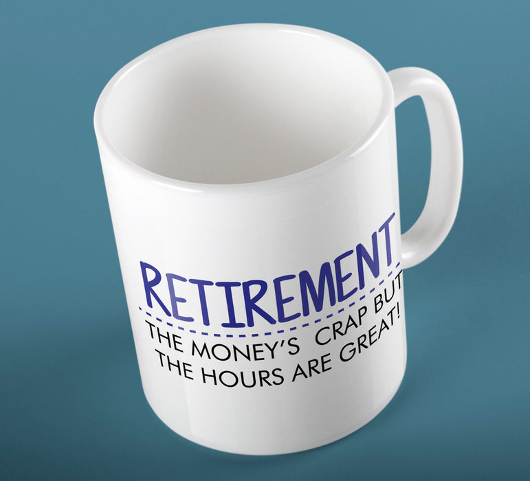 """Retirement , The money's crap but the hours are great"" Funny Slogan Ceramic Mug"