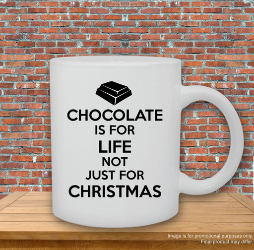 """Chocolate is for life, not just for Christmas"" Humorous Printed Mug"