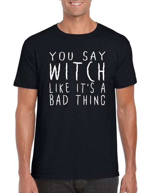 """ You Say Witch Like It's A Bad Thing ""  Halloween  Themed Slogan T-Shirt"