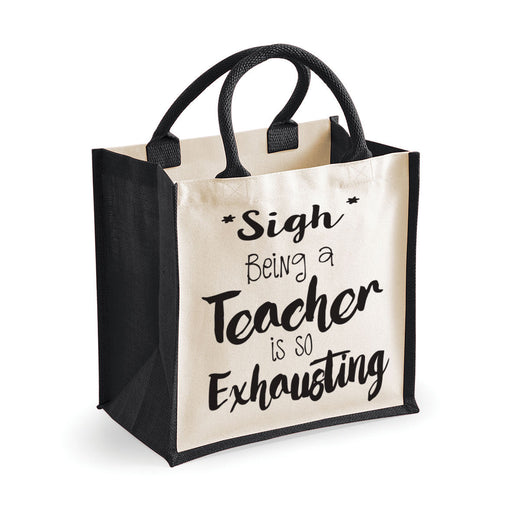 """Sigh, Being a Teacher is So Exhausting"" Teacher Gift Premium Jute Bag"
