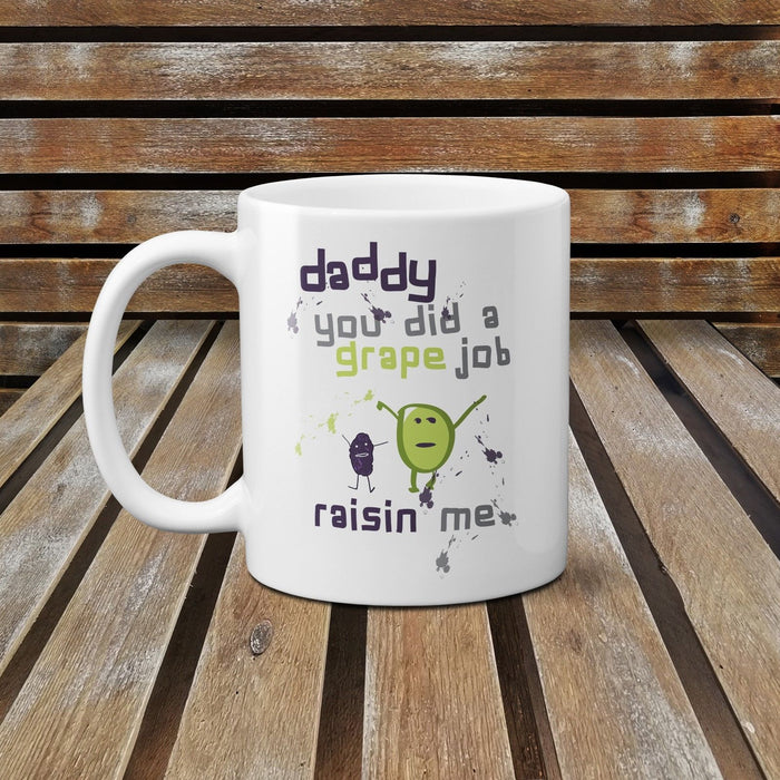 Daddy You Did A Grape Job Of Raisin Me Cute Novelty Fathers Day Ceramic Mug Cup