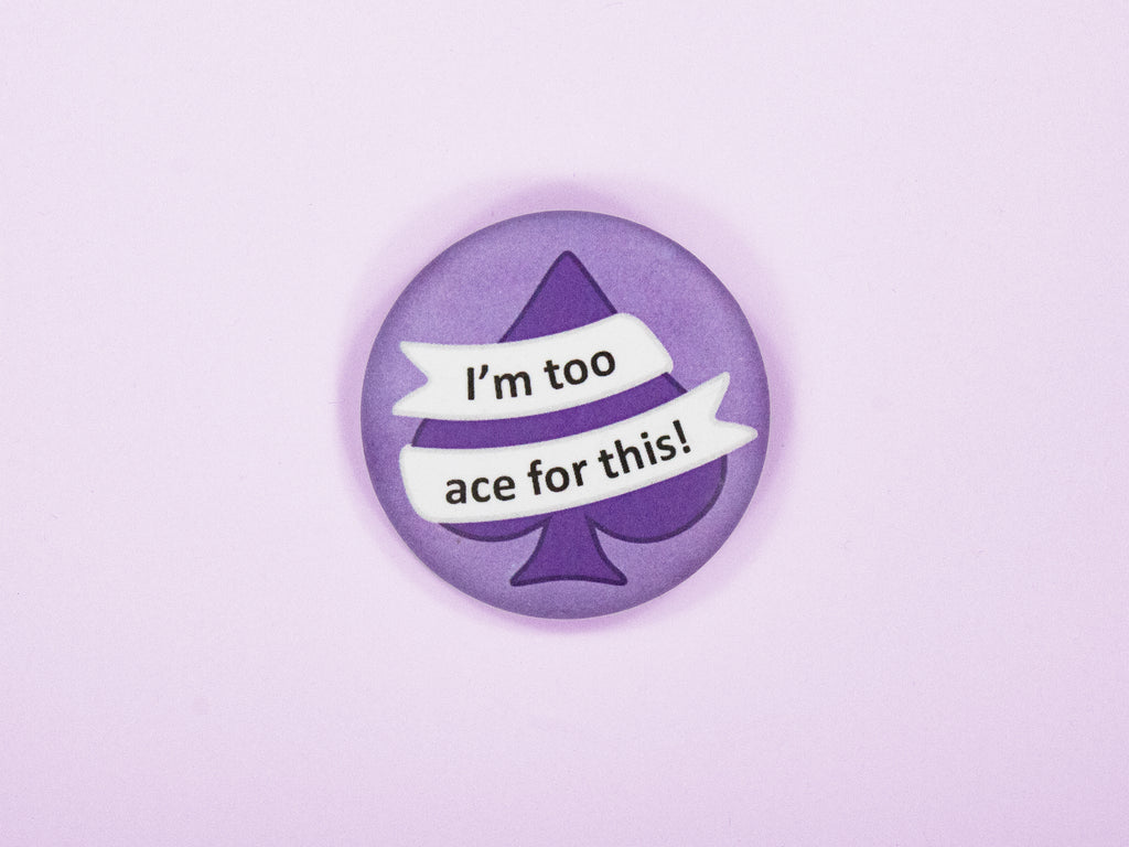 I'm Too Ace For This 38mm Button Badge (Asexual Pride)