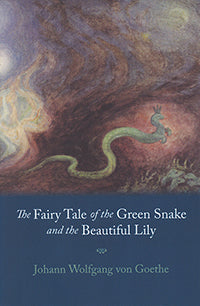 The Fairy Tale of the Green Snake and the Beautiful Lily by Johann Wolfgang von Goethe; Introduction by Paul Marshall Allen; Interpretive Essay by Rudolf Steiner