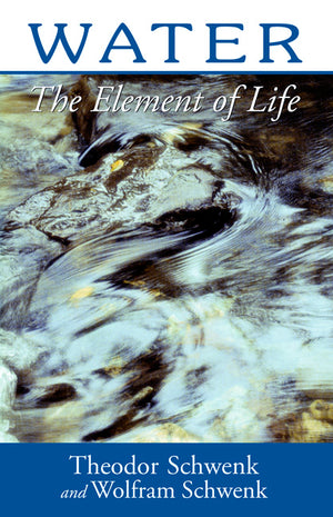 Water The Element of Life  by Theodor Schwenk and Wolfram Schwenk Translated by Marjorie Spock