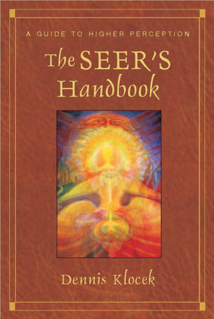 The Seer's Handbook: A Guide to Higher Perception by Dennis Klocek