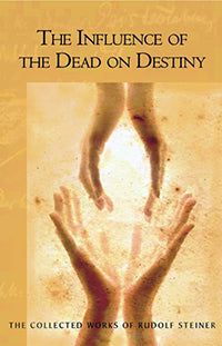 The Influence of the Dead on Destiny (CW 179) by Rudolf Steiner